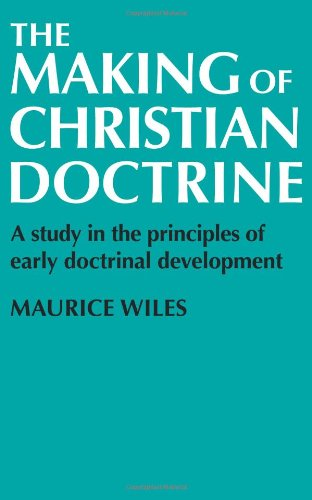 The Making of Christian Doctrine By Maurice F. Wiles