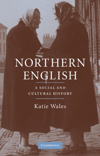 Northern English: A Social and Cultural History By Katie Wales (University of Leeds)