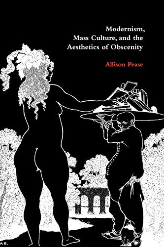 Modernism, Mass Culture, and the Aesthetics of Obscenity By Allison Pease (John Jay College of Criminal Justice, City University of New York)