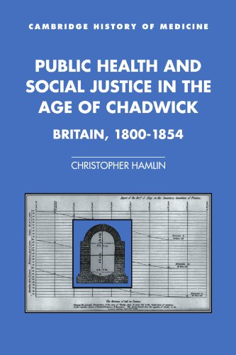 Public Health and Social Justice in the Age of Chadwick: Britain, 1800–1854 (Cambridge Studies in the History of Medicine) By Christopher Hamlin