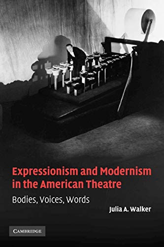 Expressionism and Modernism in the American Theatre By Julia A. Walker (University of Illinois, Urbana-Champaign)