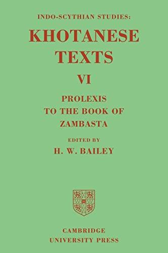 Indo-Scythian Studies: Being Khotanese Texts Volume VI: Volume 6, Prolexis to the Book of Zambasta By H. W. Bailey