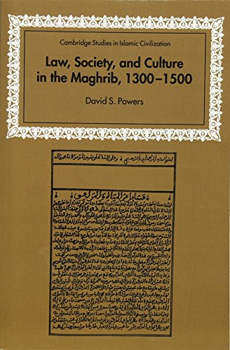 Law, Society and Culture in the Maghrib, 1300-1500 By David S. Powers (Cornell University, New York)