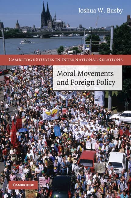 Moral Movements and Foreign Policy (Cambridge Studies in International Relations) By Matthew Fox