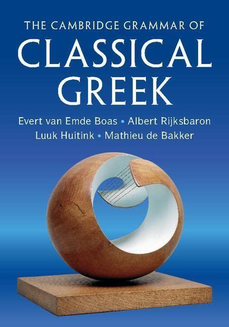 The Cambridge Grammar of Classical Greek By Evert van Emde Boas (University of Oxford)