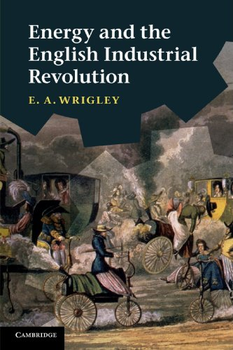 Energy and the English Industrial Revolution By E. A. Wrigley (University of Cambridge)