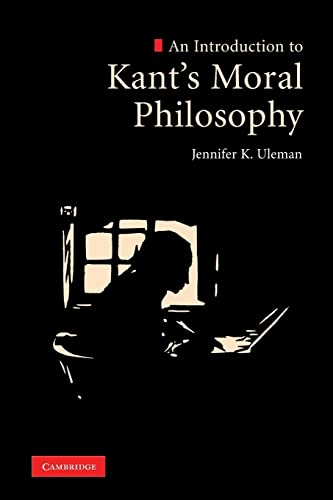 An Introduction to Kant's Moral Philosophy By Jennifer K. Uleman (State University of New York, Purchase)