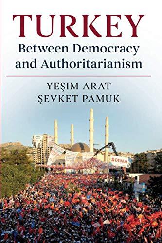 Turkey between Democracy and Authoritarianism By Yesim Arat (Bogazici UEniversitesi, Istanbul)