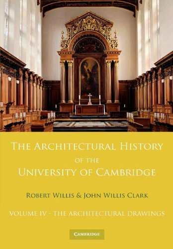The Architectural History of the University of Cambridge and of the Colleges of Cambridge and Eton: Volume 4, The Architectural Drawings By Robert Willis