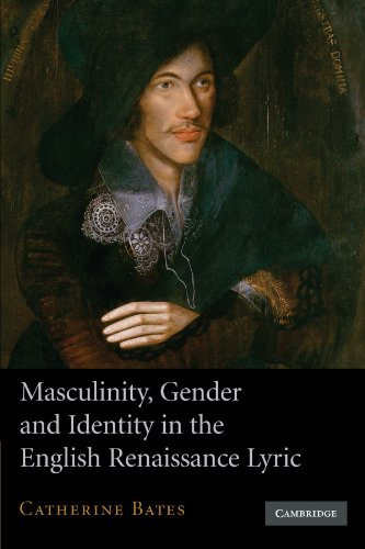 Masculinity, Gender and Identity in the English Renaissance Lyric By Catherine Bates