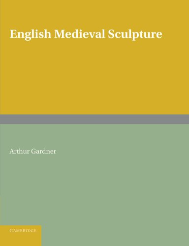 English Medieval Sculpture By Arthur  Gardner