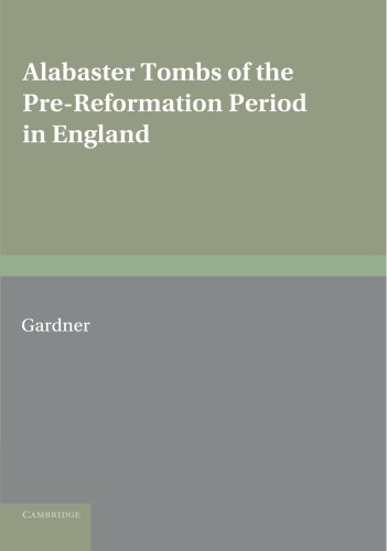 Alabaster Tombs of the Pre-Reformation Period in England By Arthur Gardner