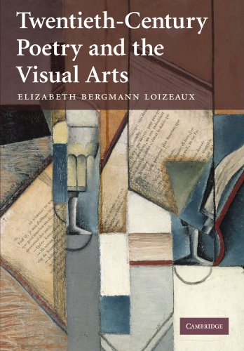 Twentieth-Century Poetry and the Visual Arts By Elizabeth Bergmann Loizeaux (Professor of English and Associate Dean, University of Maryland, College Park)
