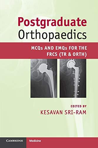Postgraduate Orthopaedics: Mcqs And Emqs For The Frcs (Tr & Orth) By Edited by Kesavan Sri-Ram