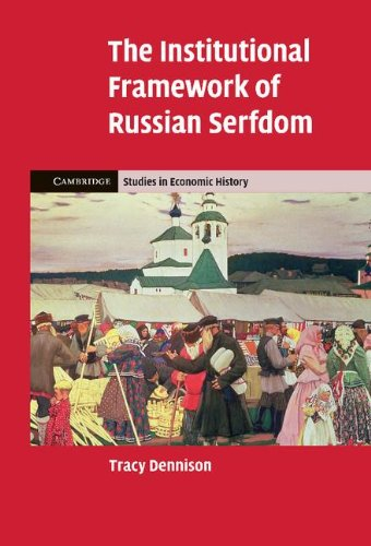 The Institutional Framework of Russian Serfdom By Tracy Dennison (California Institute of Technology)