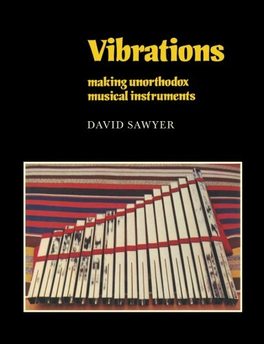 Vibrations: Making Unorthodox Musical Instruments (Resources of Music) By David Sawyer