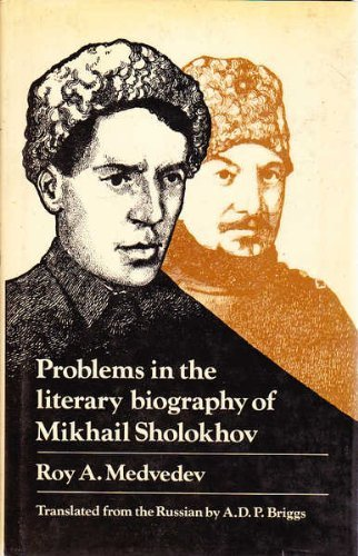 Problems in the Literary Biography of Mikhail Sholokhov By Roy A. Medvedev