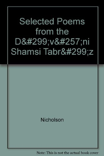 Selected Poems from the Divani Shamsi Tabriz By Jelaluddin Rumi
