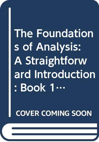 The Foundations of Analysis: A Straightforward Introduction By K. G. Binmore