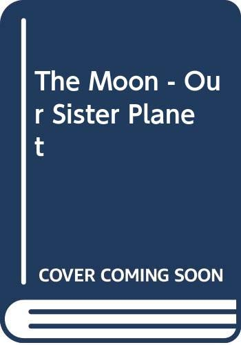 The Moon - Our Sister Planet By Peter H. Cadogan