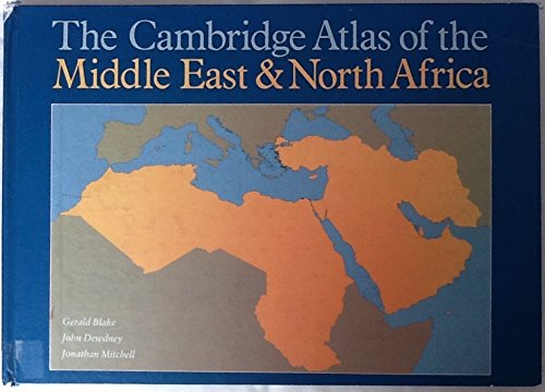 The Cambridge Atlas of the Middle East and North Africa By Gerald Henry Blake