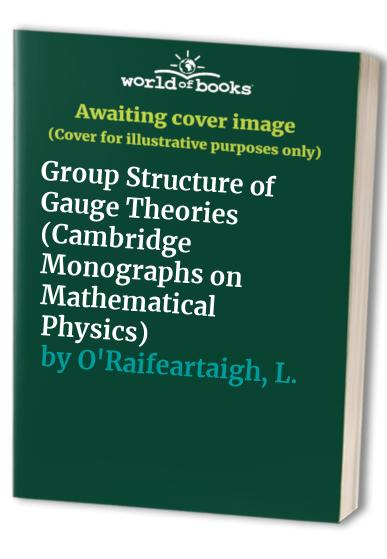 Group Structure of Gauge Theories By L. O'Raifeartaigh