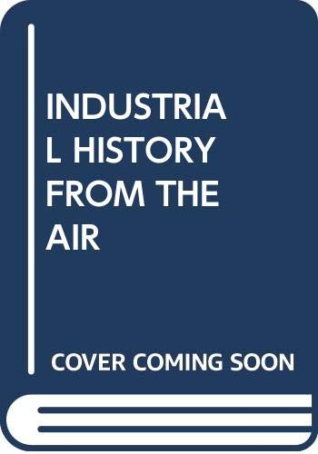 Industrial History from the Air By Kenneth Hudson