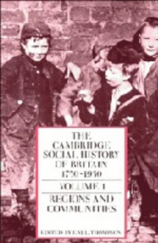 The Cambridge Social History of Britain, 1750-1950 By Edited by F. M. L. Thompson