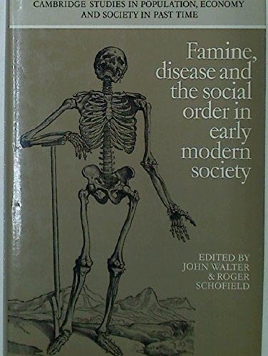 Famine, Disease and the Social Order in Early Modern Society By Edited by John Walter (University of Essex)