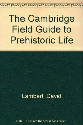 The Cambridge Field Guide to Prehistoric Life By David Lambert