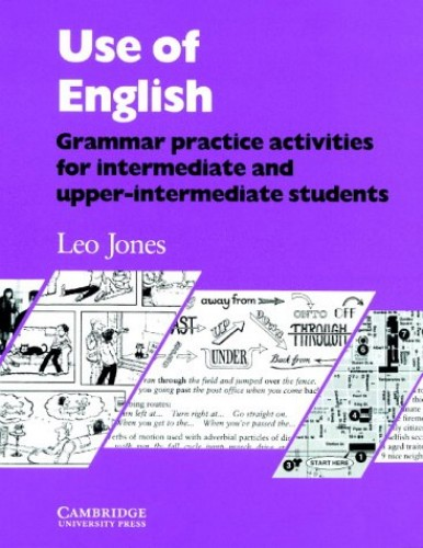 Use of English: Grammar Practice Activities for Intermediate and Upper-intermediate students By Leo Jones