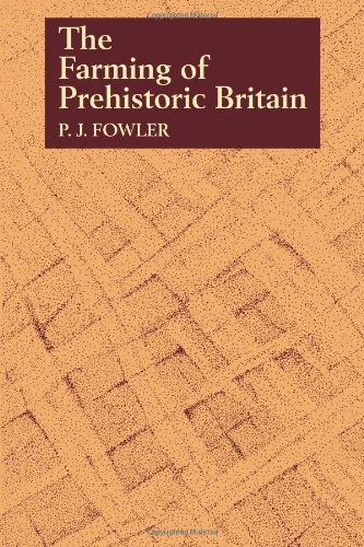 The Farming of Prehistoric Britain By Peter J. Fowler