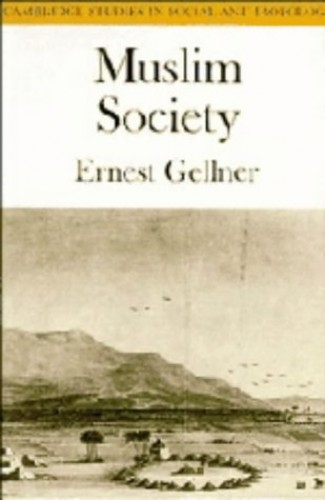 Muslim Society (Cambridge Studies in Social and Cultural Anthropology) By Ernest Gellner