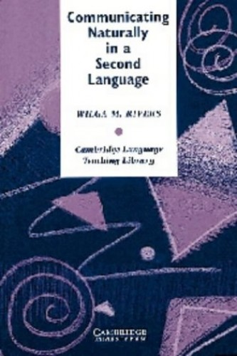 Communicating Naturally in a Second Language By Wilga M. Rivers