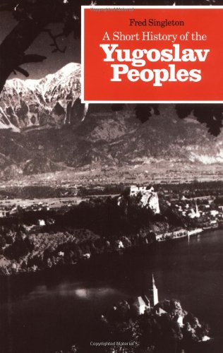 A Short History of Yugoslav Peoples By Fred Singleton