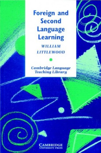 Foreign and Second Language Learning: Language Acquisition Research and its Implications for the Classroom by William T. Littlewood
