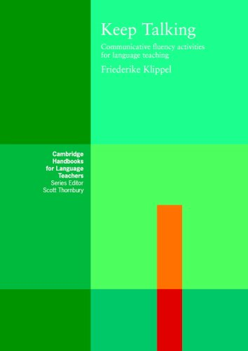 Keep Talking: Communicative Fluency Activities for Language Teaching (Cambridge Handbooks for Language Teachers) By Friederike Klippel