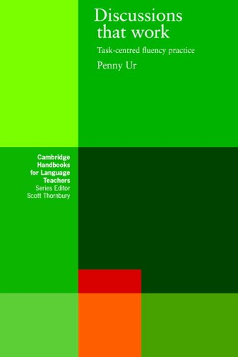 Discussions that Work: Task-centred Fluency Practice (Cambridge Handbooks for Language Teachers) By Penny Ur