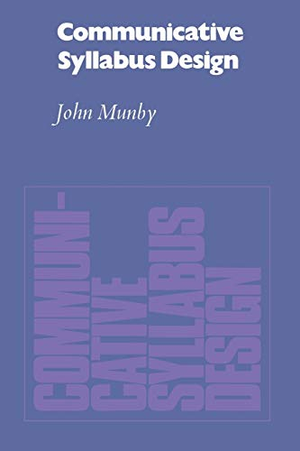 Communicative Syllabus Design: A Sociolinguistic Model for Designing the Content of Purpose-Specific Language Programmes by John L. Munby