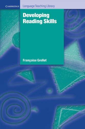 Developing Reading Skills: A Practical Guide to Reading Comprehension Exercises (Cambridge Language Teaching Library) By Frangoise Grellet