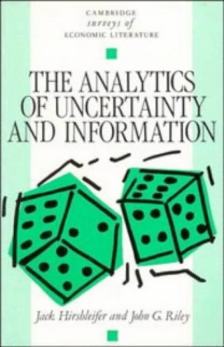 The Analytics of Uncertainty and Information By Jack Hirshleifer (University of California, Los Angeles)