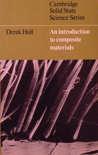An Introduction to Composite Materials (Cambridge Solid State Science Series) By Derek Hull