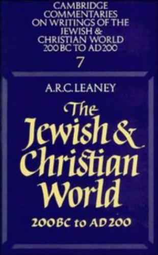 The Jewish and Christian World 200 BC to AD 200 By A. R. C. Leaney
