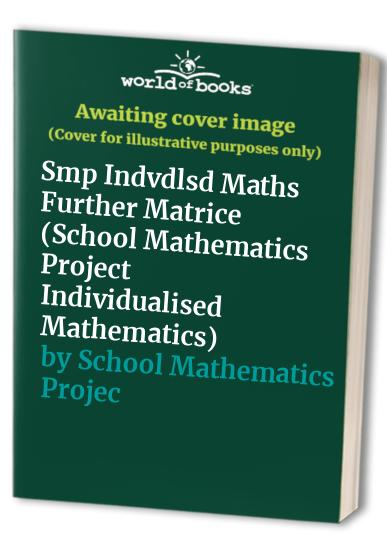 Smp Indvdlsd Maths Further Matrice By School Mathematics Project
