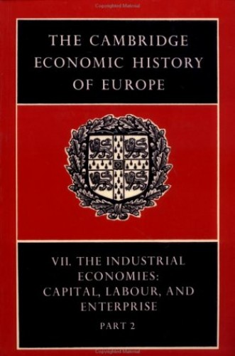 The Cambridge Economic History of Europe: Volume 7, The Industrial Economies: Capital, Labour and Enterprise, Part 2, The United States, Japan and Russia By Peter Mathias