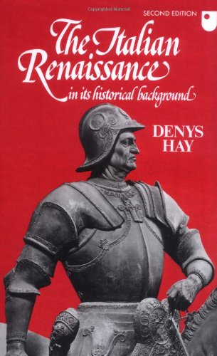 The Italian Renaissance in its Historical Background By Denys Hay