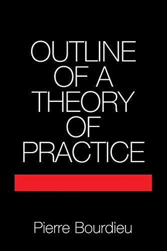 Outline of a Theory of Practice (Cambridge Studies in Social and Cultural Anthropology) By Pierre Bourdieu (Ecole des Hautes Etudes en Sciences Sociales, Paris)