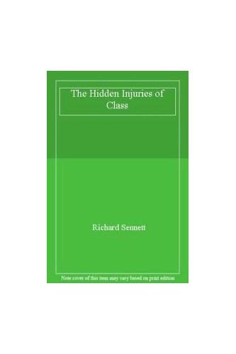 The Hidden Injuries of Class By Richard Sennett