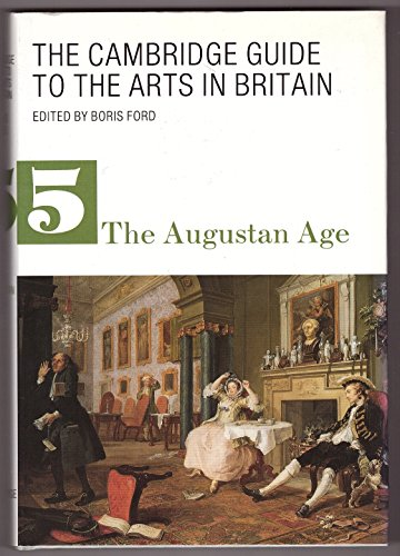 The Cambridge Guide to the Arts in Britain: The Augustan Age by Boris Ford