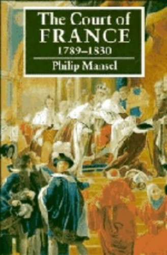 The Court of France 1789-1830 By Philip Mansel